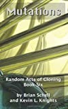 Random Acts of Cloning: Mutations, Brian Schell and Kevin Knights, 149956774X