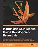 Marmalade SDK Mobile Game Development Essentials, Sean Scaplehorn, 1849693366