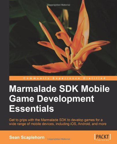 Marmalade SDK Mobile Game Development Essentials by Sean Scaplehorn, Publisher : Packt Publishing