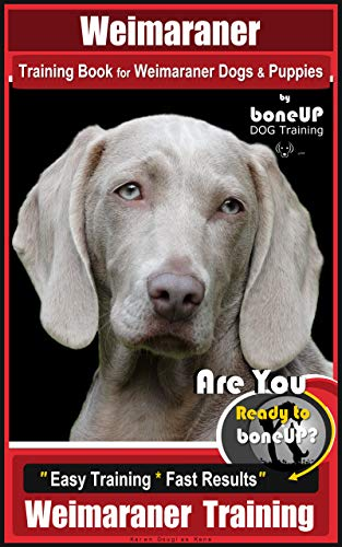Book for Weimaraner Dogs & Puppies By BoneUP DOG Training: Are You Ready to right way Bone Up?  Easy Training * Fast Results Weimaraner Training ()