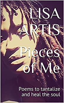 Pieces of Me: Poems to tantalize and heal the soul by [Artis, Lisa]