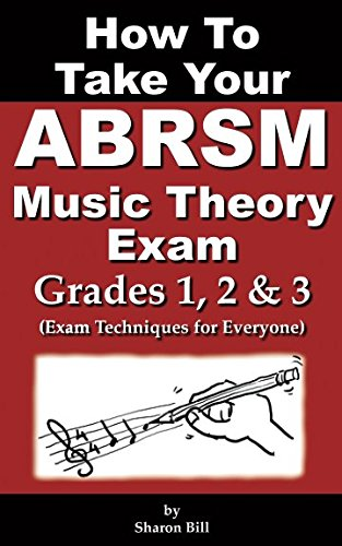 How To Take Your ABRSM Music Theory Exam Grades 1, 2 & 3: Exam Techniques For Everyone ()