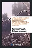 img - for A Preliminary Catalogue of the Bernice Pauahi Bishop Museum of Polynesian Ethnology and Natural history, part IV. The natural history collection book / textbook / text book