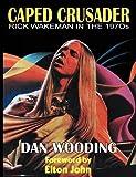 Caped Crusader Rick Wakeman in The 1970s, Dan Wooding, 1908728302