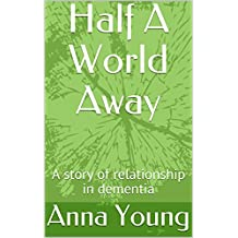 Half A World Away: A story of relationship in dementia
