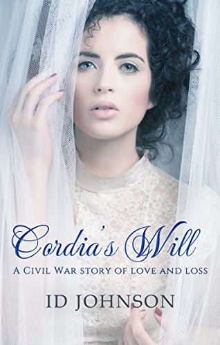 Cordia's Will: A Civil War Story of Love and Loss by ID Johnson