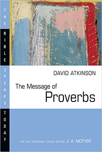 the message of proverbs bible speaks today david j atkinson