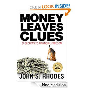 Money Leaves Clues: 27 Secrets to Financial Freedom John S. Rhodes