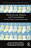 img - for Motherhoods, Markets and Consumption: The Making of Mothers in Contemporary Western Cultures book / textbook / text book