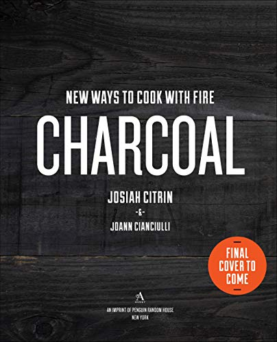 Charcoal: New Ways to Cook with Fire by Josiah Citrin, Joann Cianciulli