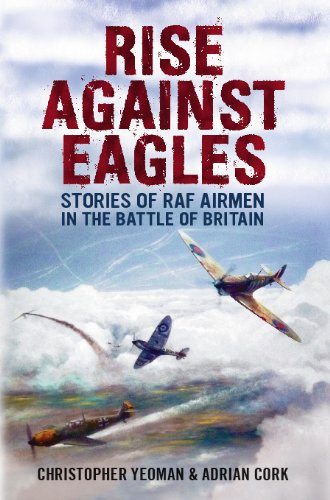 ed8eb47f1 Rise Against Eagles  Stories of RAF Airmen in the Battle of Britain by   Yeoman