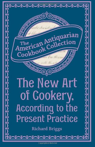 The New Art of Cookery, According to the Present Practice: Being a Complete Guide to all Housekeepers on a Plan Entirely New Consisting of Thirty Eight Chapters