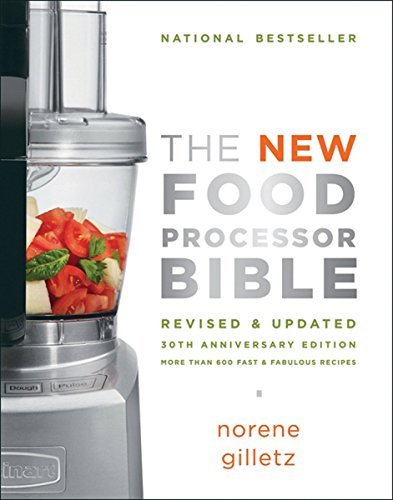 The New Food Processor Bible: 30th Anniversary Edition (Bible (Whitecap)) (Cook Processor Kitchenaid)