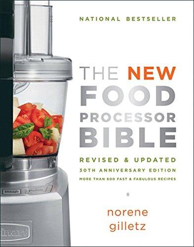 The New Food Processor Bible: 30th Anniversary Edition (Bible (Whitecap)) (Cuisinart Le Food Processor)