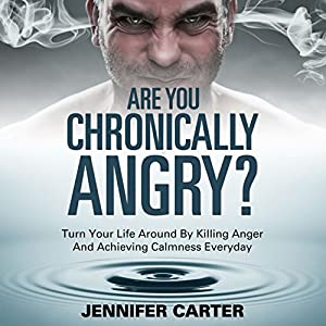 Are You Chronically Angry?: Turn Your Life Around By Killing Anger And Achieving Calmness Everyday Audiobook