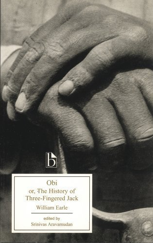 Obi; or, The History of Three-Fingered Jack (Broadview Edition) by Earle, William published by Broadview Press (2005)