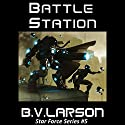 Battle Station: Star Force, Book 5 Hörbuch von B. V. Larson Gesprochen von: Mark Boyett