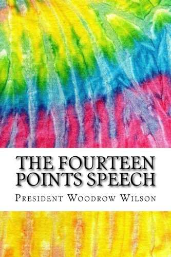 Read Online The Fourteen Points Speech: Includes MLA Style Citations for Scholarly Secondary Sources, Peer-Reviewed Journal Articles and Critical Essays (Squid Ink Classics) pdf epub