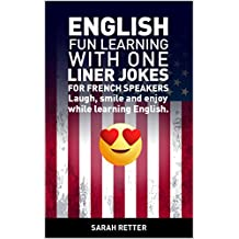 ENGLISH: FUN LEARNING WITH ONE LINER JOKES for FRENCH SPEAKERS: Laugh, smile and enjoy while learning English. (French Edition)