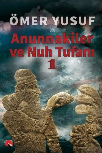 Anunnakiler ve Nuh Tufanı 1 (Volume 1) (Turkish Edition)