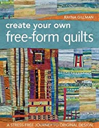 (CREATE YOUR OWN FREE-FORM QUILTS: A STRESS-FREE JOURNEY TO ORIGINAL DESIGN) BY paperback (Author) paperback Published on (12 , 2011)