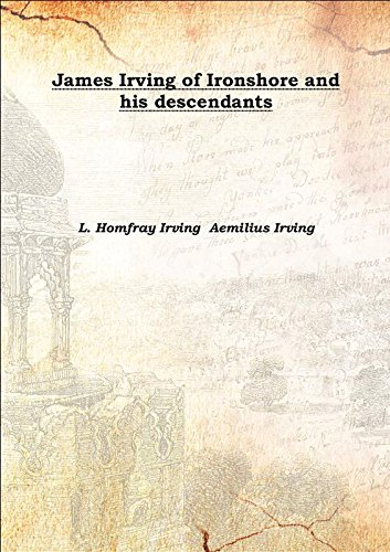 James Irving Of Ironshore And His Descendants 1918  Hardcover
