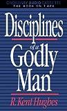 Disciplines of a Godly Man, R. Kent Hughes, 0891076220