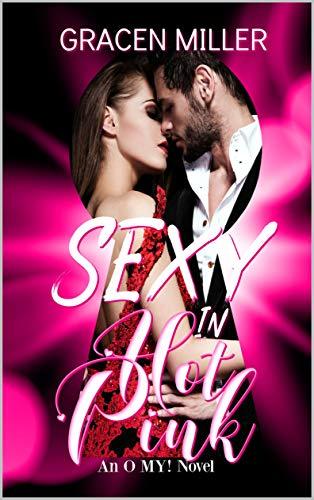 Sexy in Hot Pink: An O MY! Novel by [Miller, Gracen, Novel, An O MY!]