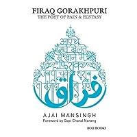 Firaq  Gorakhpuri: The Poet of Pain & Ecstasy