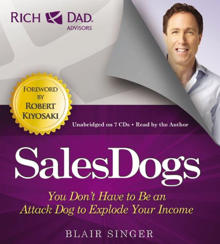 Rich Dad Advisors: SalesDogs: You Don't Have to Be an Attack Dog to Explode Your Income (Rich Dad's Advisors (Audio))