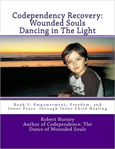 Book Codependency Recovery: Wounded Souls Dancing in The Light: Book 1: Empowerment, Freedom, and Inner Peace through Inner Child Healing by Robert Burney (2011-07-23)