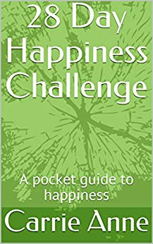 28 Day Happiness Challenge: A pocket guide to happiness by [Anne, Carrie]