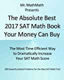 The Absolute Best 2017 SAT Math Book Your Money Can Buy: The Most Time Efficient Way to Dramatically Increase Your SAT Math Score