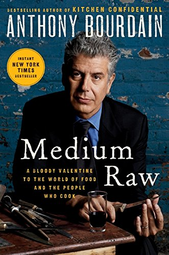 Medium Raw: A Bloody Valentine to the World of Food and the People Who Cook (From The New York Islands To California)