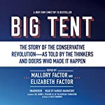 Big Tent: The Story of the Conservative Revolution - As Told by the Thinkers and Doers Who Made It Happen   Mallory Factor,Elizabeth Factor