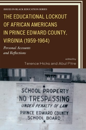 Search : The Educational Lockout of African Americans in Prince Edward County, Virginia (1959-1964): Personal Accounts and Reflections (Issues in Black Education)