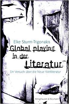 Global playing in der Literatur: Ein Versuch über die Neue Weltliteratur