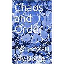 Chaos and Order: Poem CXXXIII (Poetry Book 2018)