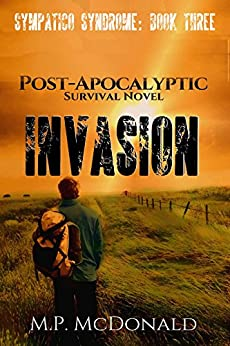 Invasion: A Post-Apocalyptic Survival Novel (Sympatico Syndrome Book 3) by [McDonald, M.P.]