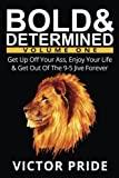 Book cover from Bold & Determined - Volume One: Get Up Off Your Ass, Enjoy Your Life & Get Out Of The 9-5 Jive Forever (Volume 1) by Victor Pride