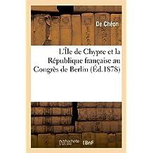L'ILE DE CHYPRE ET LA REPUBLIQUE FRANCAISE AU CONGRES DE BERLIN