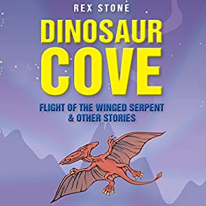 Dinosaur Cove: Flight of the Winged Serpent and Other Stories Audiobook
