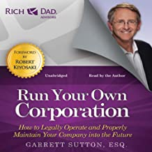 Rich Dad Advisors: Run Your Own Corporation: How to Legally Operate and Properly Maintain Your Company into the Future