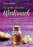 Gesundheitswunder Weihrauch: Das Heilmittel bei Rheuma, Arthritis, Morbus Crohn