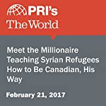 Meet the Millionaire Teaching Syrian Refugees How to Be Canadian, His Way   Rupa Shenoy