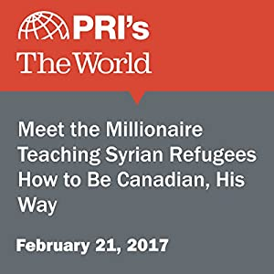 Meet the Millionaire Teaching Syrian Refugees How to Be Canadian, His Way