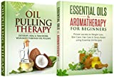 Natural Remedies: Bundle: Essential Oils & Aromatherapy for Beginners + Oil Pulling Therapy (Natural Remedies, Hair loss, Skin care, Weight Loss, Oral Health, Healing, Coconut Oil) (English Edition)