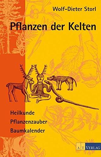 Pflanzen der Kelten: Heilkunde, Pflanzenzauber, Baumkalender