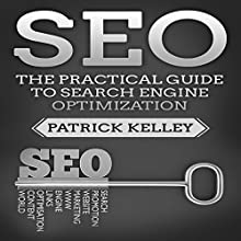 SEO: The Practical Guide to Search Engine Optimization Audiobook by Patrick Kelley Narrated by Sean Posvistak