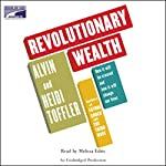 Revolutionary Wealth: How It Will Be Created and How It Will Change Our Lives | Alvin Toffler,Heidi Toffler